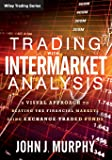 Trading with Intermarket Analysis: A Visual Approach to Beating the Financial Markets Using Exchange–Traded Funds (Wiley Trading)