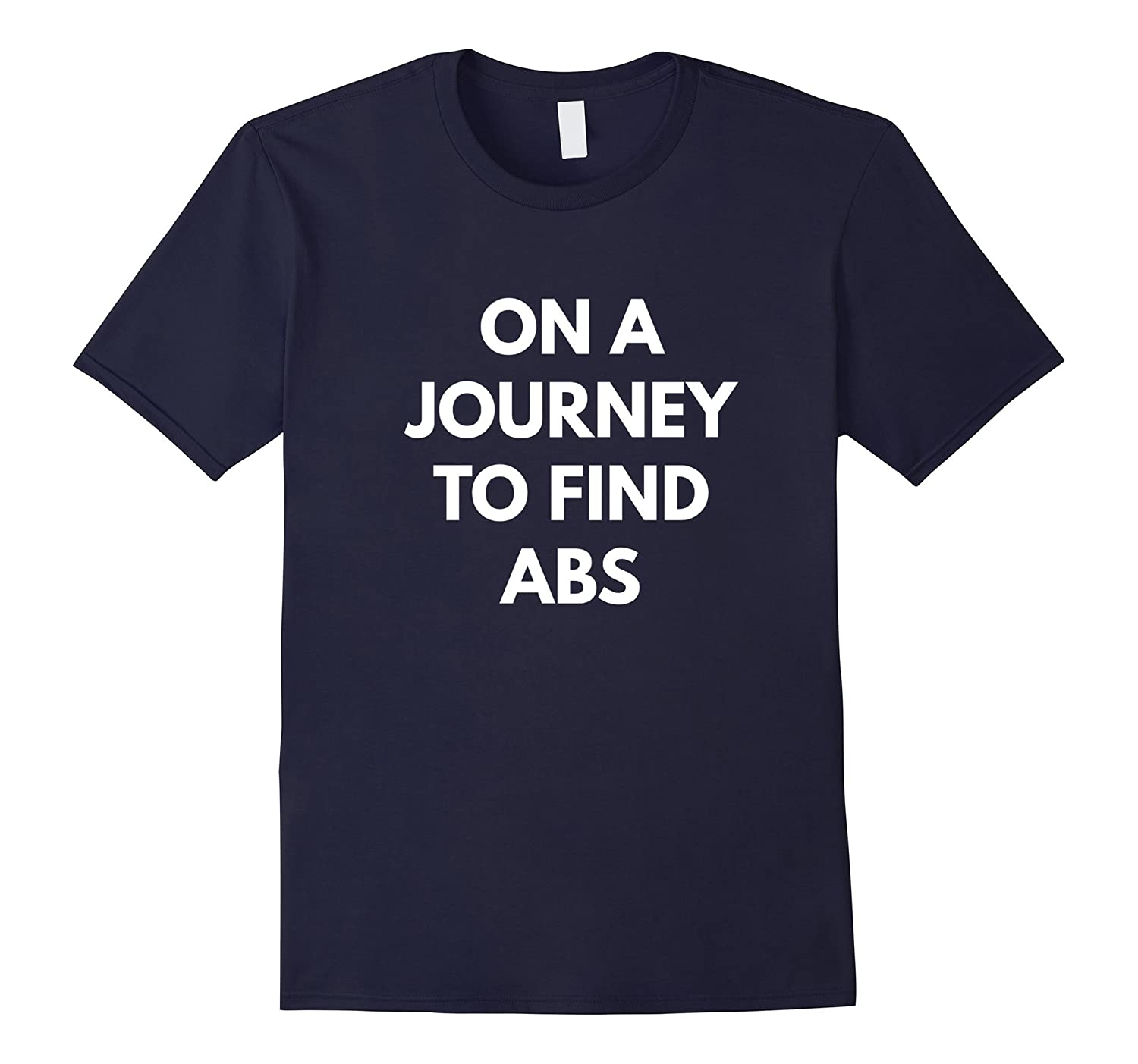 On a Journey to Find Abs t-shirt - Fun Workout Shirts-Art