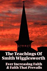 The Teachings of Smith Wigglesworth Kindle Edition