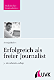 Erfolgreich als freier Journalist (Praktischer Journalismus)