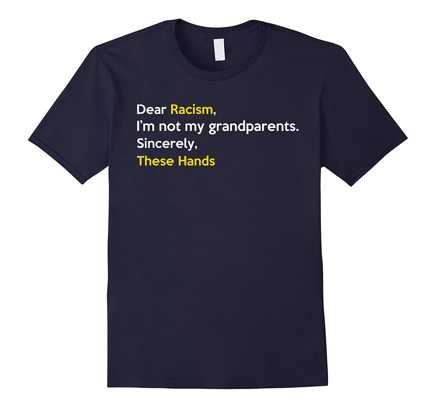 Dear Racism I Am Not My Grandparents These Hands T Shirt-TH