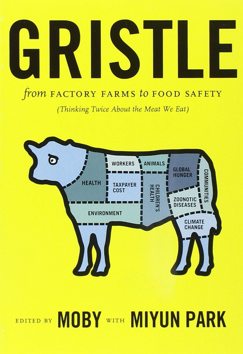 gristle from factory farms to food safety thinking twice about gristle from factory farms to food safety thinking twice about the meat we eat moby miyun park 9781595581914 com books