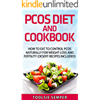 PCOS DIET AND COOKBOOK: How to Eat to Control PCOS Naturally For Weight Loss and Fertility (Desert Recipes Included)