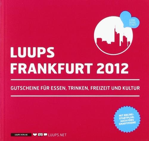 LUUPS - FRANKFURT 2012: Gutscheine für Essen, Trinken, Freizeit und Kultur