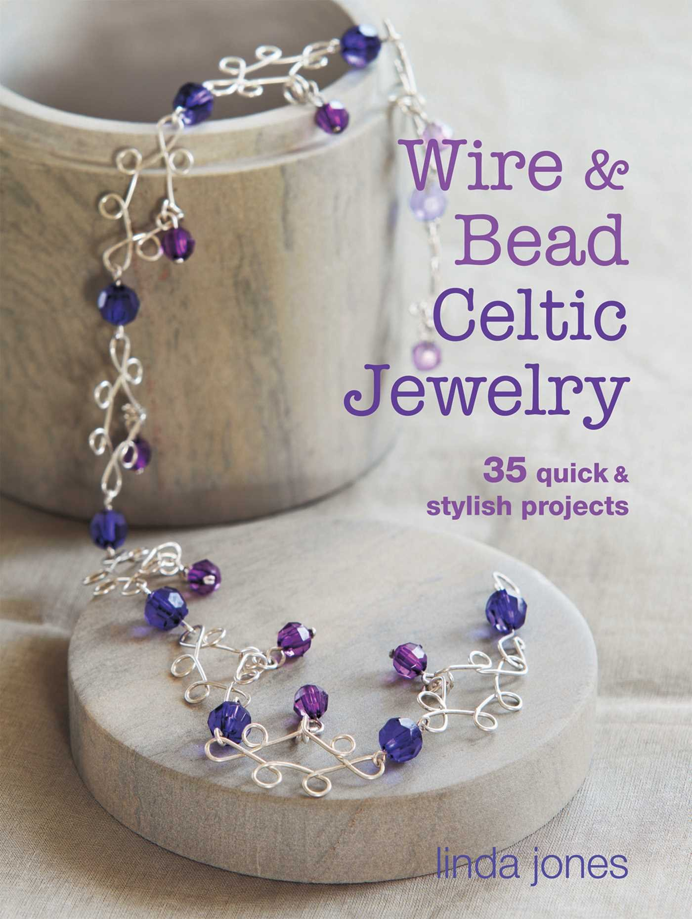 Wire and Bead Celtic Jewelry: 35 quick & stylish projects: Linda ...
