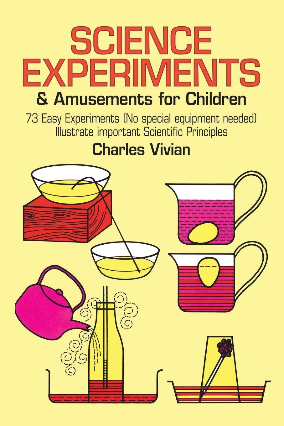 Science Experiments and Amusements for Children: 73 Easy Experiments (No Special Equipment Needed) Illustrate Important Scientific Principles (Dover Children's Science Books)