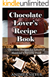 Chocolate Lover's Recipe Book: Chocolate Recipes for Lovers of Mankind's Favorite Food (Andrea Silver Dessert Cookbooks Book 1)