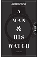 A Man & His Watch: Iconic Watches and Stories from the Men Who Wore Them (English Edition) Edición Kindle