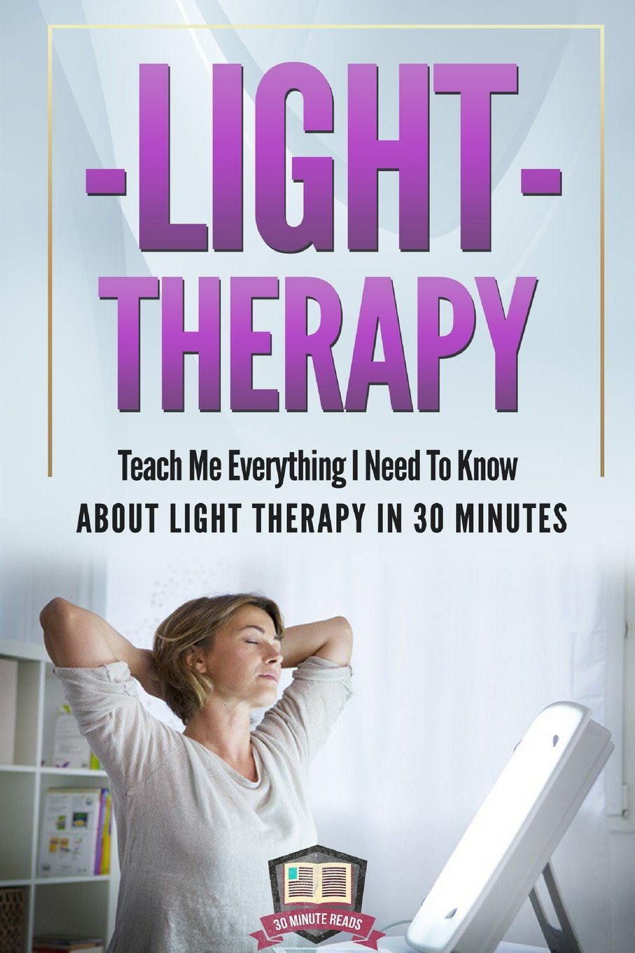 Light Therapy: Teach Me Everything I Need To Know About Light