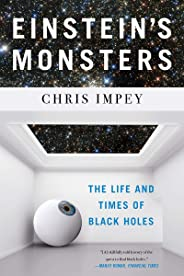 Einstein`s Monsters – The Life and Times of Black Holes