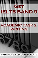 GET IELTS BAND 9 - In Academic Writing - BOOK 1: 15 Model Essays For Academic Task 2 Writing Kindle Edition