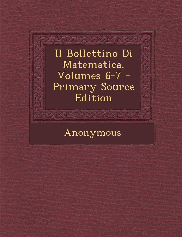 Il Bollettino Di Matematica, Volumes 6-7 (Italian Edition) PDF