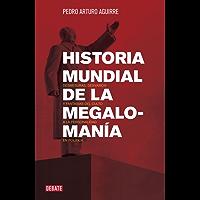 Historia mundial de la megalomanía: Desmesuras, desvaríos y fantasías del culto a la personalidad en la política