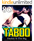 Daddy Is Too Big : 80 Books Taboo Erotica Sex Stories Bundle Collection