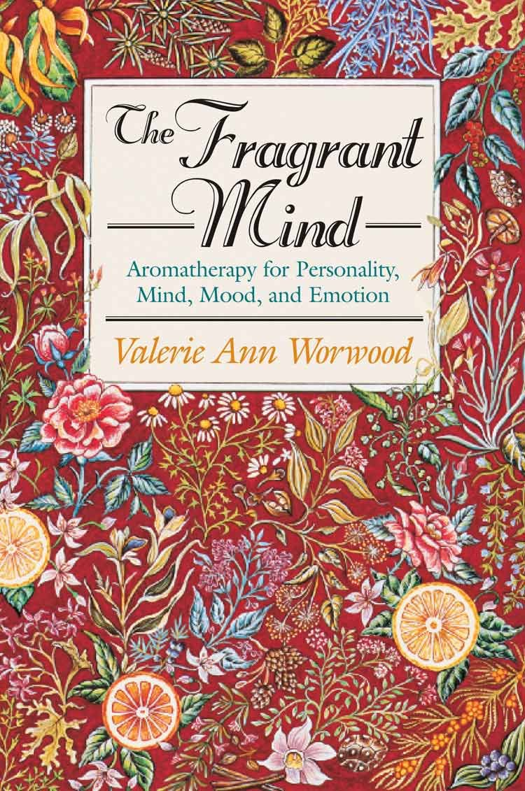 The Fragrant Mind  Aromatherapy For Personality Mind Mood And Emotion  Aromatherapy For Personality Mind Mood And Emotion  English Edition