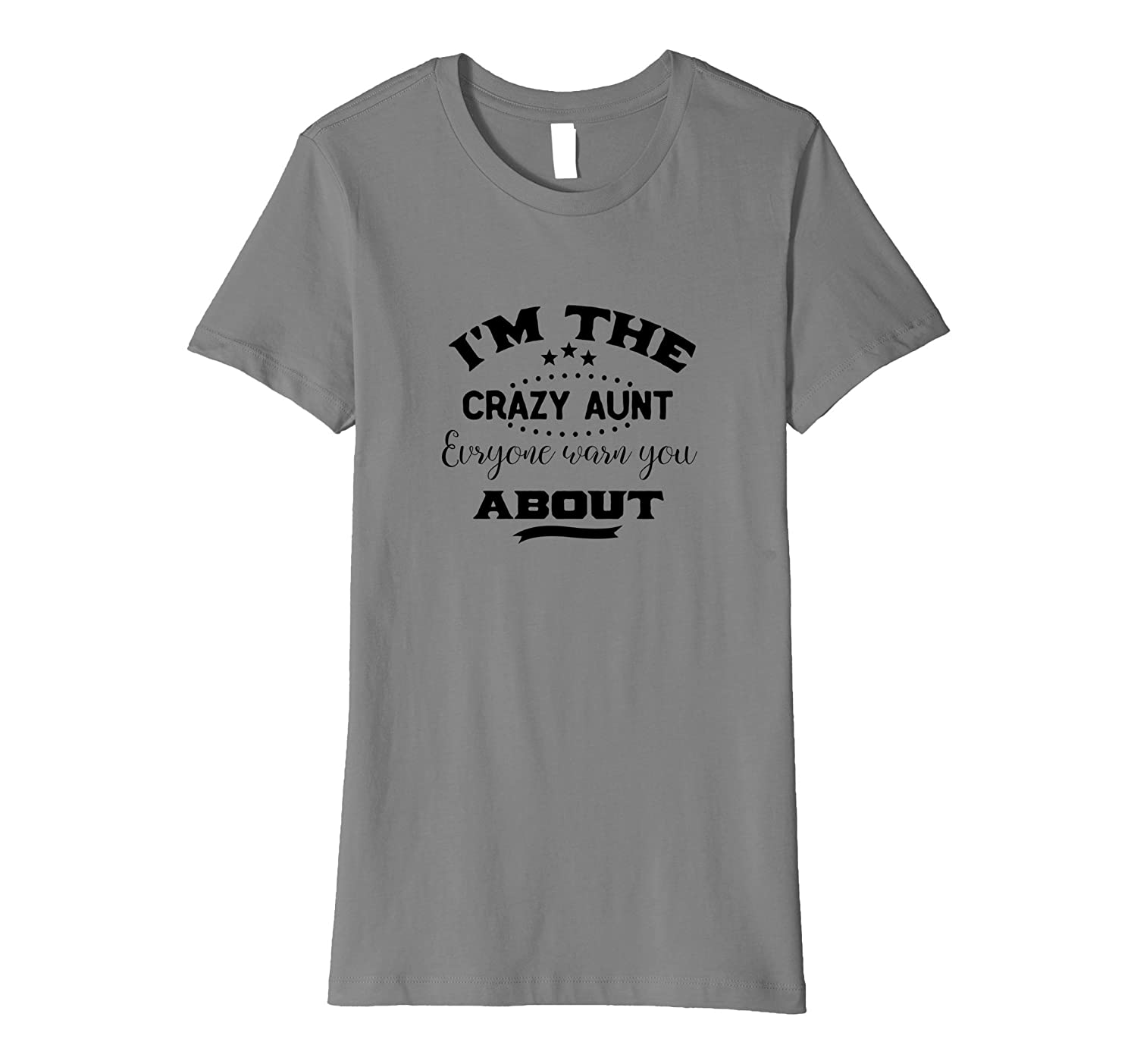 Aunt t-shirt I'm the crazy aunt everyone warn you about tee