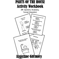 Parts of the House Activity Workbook (Wh- Questions, Where and What Questions, Vocabulary Building, Object-Location, Concept Integration): A multi-use no-prep language workbook (English Edition)