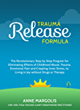 Trauma Release Formula: The Revolutionary Step by Step Program for Eliminating Effects of Childhood Abuse, Trauma, Emotional Pain and Crippling Inner Stress, to Living in Joy without Drugs or Therapy