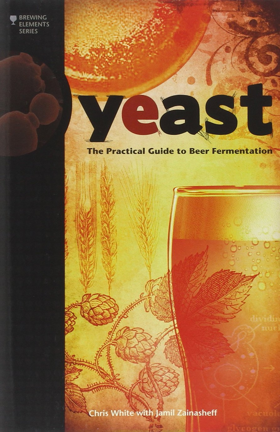 Yeast: The Practical Guide to Beer Fermentation (Anglais) Broché – 16 octobre 2010 Chris White Jamil Zainasheff Brewers Publications 0937381969