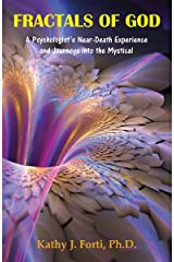 Fractals of God: A Psychologist's Near-Death Experience and Journeys into the Mystical Kindle Edition