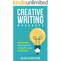 Creative Writing Workbook: 20 Simple Exercises To Unleash Your Creativity (creative writing for beginners, creative writing exercises, thinking skills, writing skills, stop writer's block)