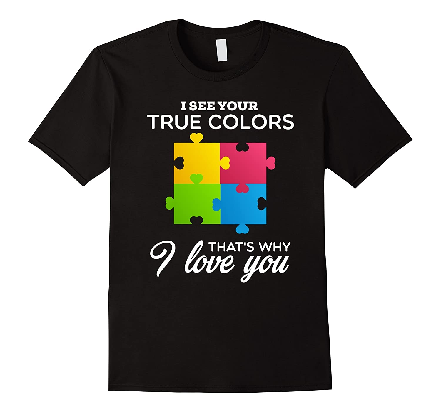 True Romance Enchanting Schemes To Keep You Cosy This: I See Your True Colors Thats Why I Love You T-Shirt-TD