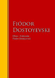 Obras - Colección de Fiódor Dostoyevski: Biblioteca de Grandes Escritores (Spanish Edition)