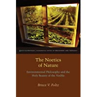 The Noetics of Nature: Environmental Philosophy and the Holy Beauty of the Visible