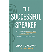 The Successful Speaker: Five Steps for Booking Gigs, Getting Paid, and Building Your Platform (English Edition)
