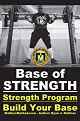 Base Of STRENGTH: Build Your Base Strength Training Program (Workout Plan for Powerlifting, Bodybuilding, Strongman, Weight Lifting, and Fitness) (The STRENGTH WARRIOR Workout Routine - Series) Paperback