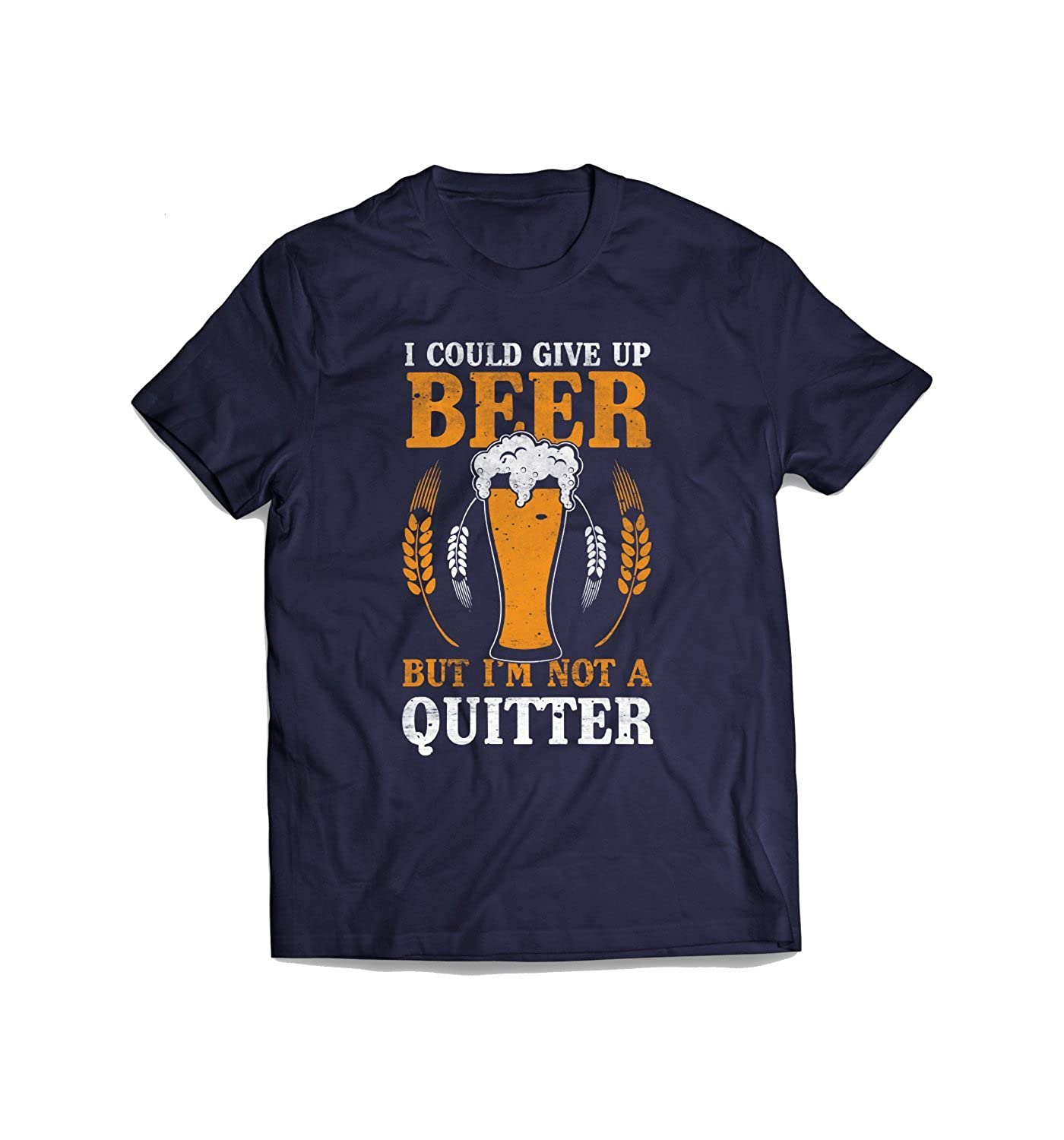 Give Up Beer And Drinking T-Shirt