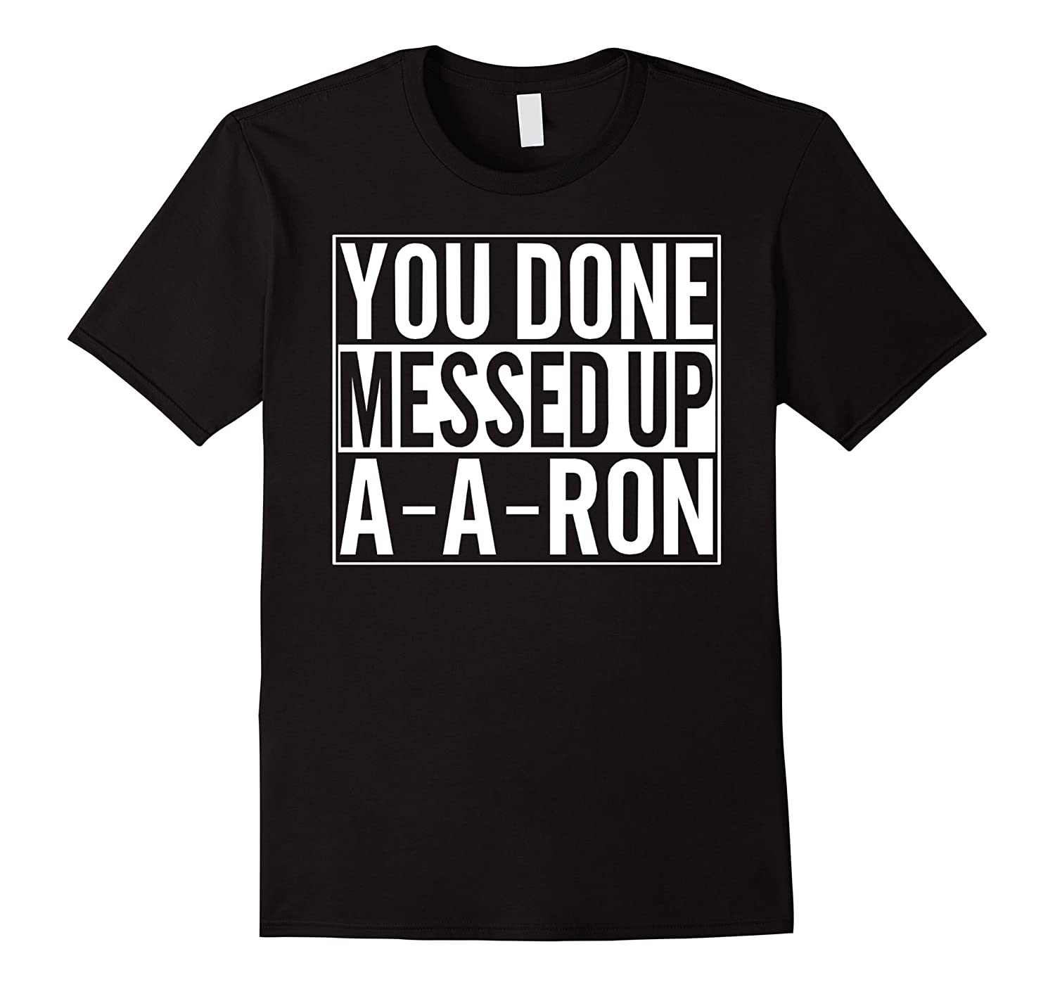Ya Done Messed Up A-A-Ron 5 color-RT