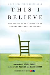 This I Believe: The Personal Philosophies of Remarkable Men and Women (This I Believe Series Book 1) Kindle Edition