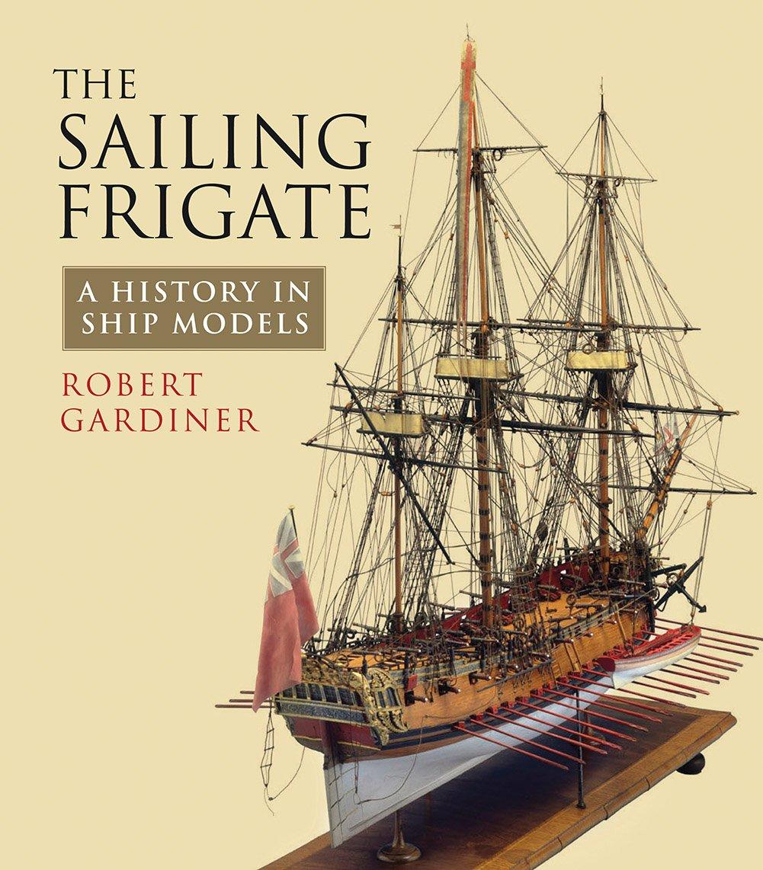 The Sailing Frigate A History In Ship Models Robert Diagram Tall Ships Pinterest Gardiner Books
