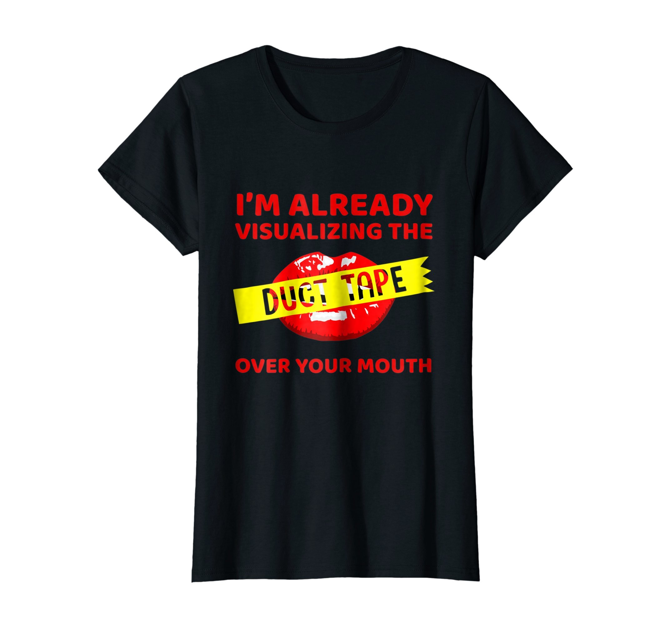 Womens I'm Already Visualizing The Duct Tape Over Your T-shirt
