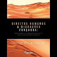 Direitos humanos e migrações forçadas: introdução ao direito migratório e ao direito dos refugiados no Brasil e no mundo