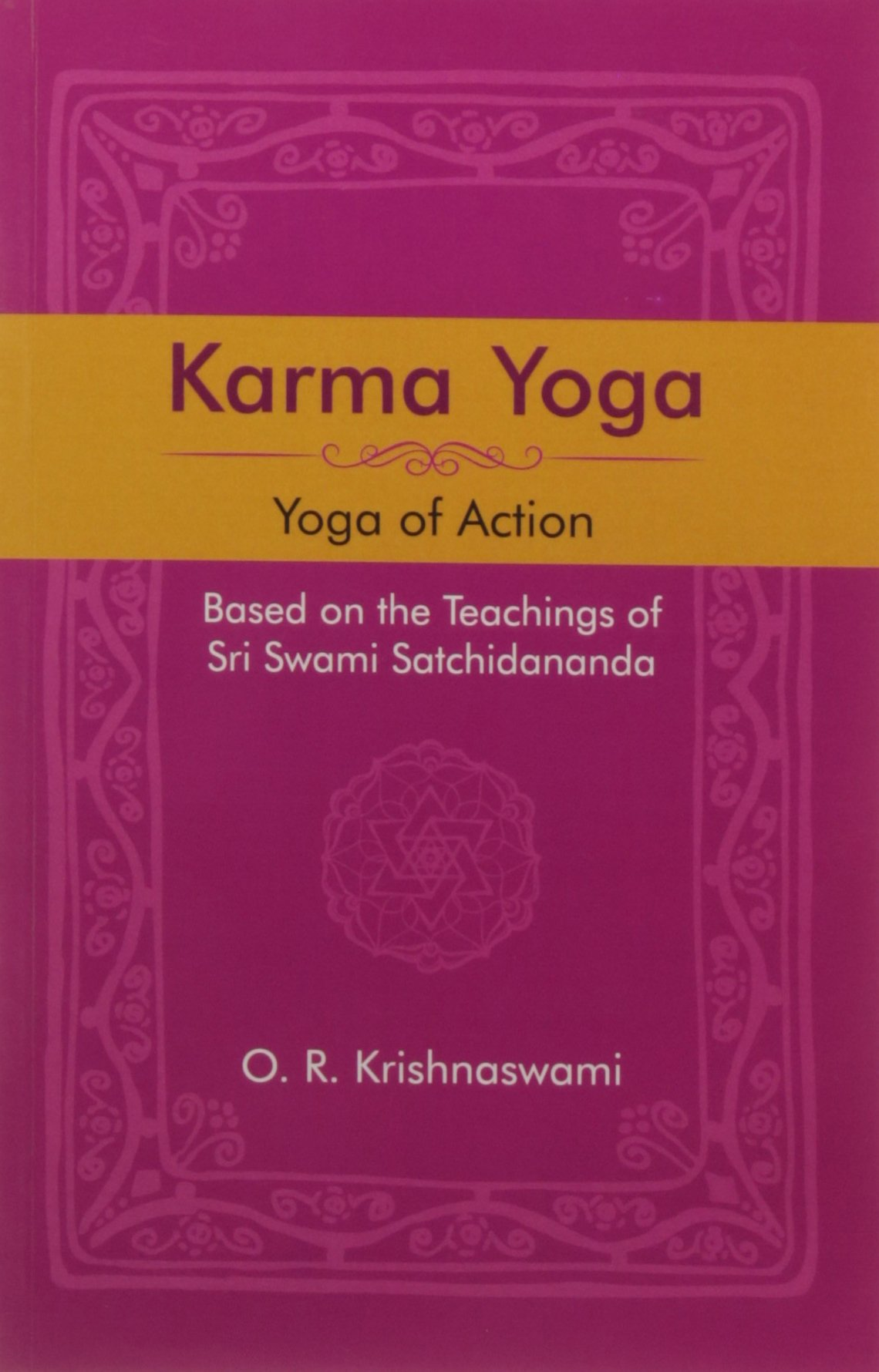 Karma Yoga: Yoga of Action, Based on the Teachings of Sri ...
