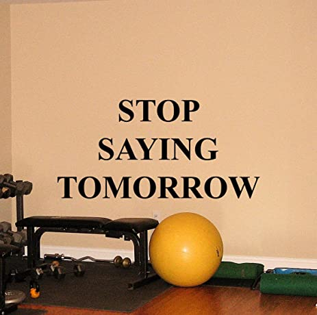 Gym Motivational Quote Wall Decal Stop Saying Tomorrow Fitness Vinyl ...