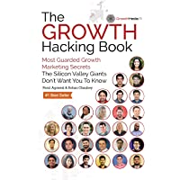 The Growth Hacking Book: Most Guarded Growth Marketing Secrets The Silicon Valley Giants Don't Want You To Know