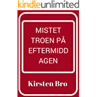 Mistet troen på eftermiddagen (Danish Edition)