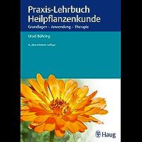 Praxis-Lehrbuch Heilpflanzenkunde: Grundlagen - Anwendung - Therapie (German Edition)