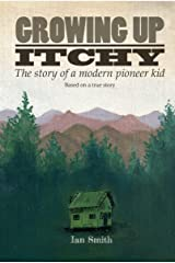 Growing Up Itchy: The story of a modern pioneer kid Kindle Edition