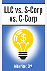 LLC vs. S-Corp vs. C-Corp: Explained in 100 Pages or Less Kindle Edition