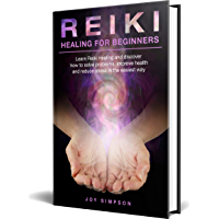 Reiki Healing for Beginners: Learn Reiki healing and discover how to solve problems, improve health and reduce stress in the easiest way. Find the secrets ... with this Reiki guide. (English Edition)