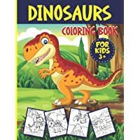 Dinosaurs Coloring Book: Big Dinosaurs Coloring Book for Kids ages 3+, More Than 50 Unique Illustartions, Large Size 8.5…