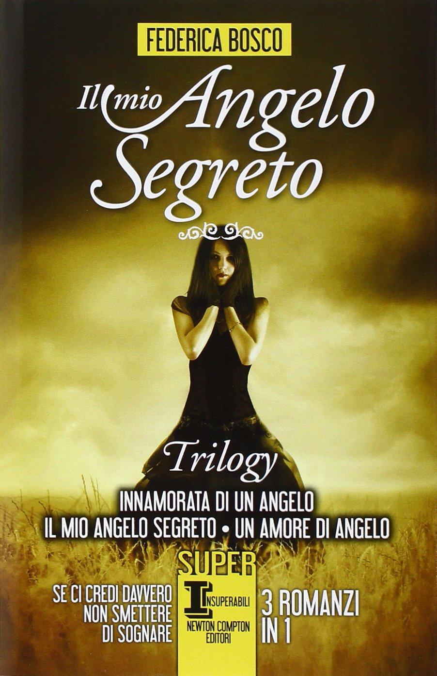 Amazon.it: Il mio angelo segreto. Trilogy: Innamorata di un angelo-Il mio  angelo segreto-Un amore di angelo - Bosco, Federica - Libri