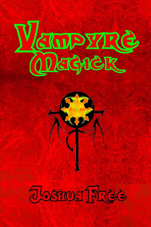 Vampyre Magick: A Complete Guide for the Modern Vampire: Joshua Free:  9781973864950: Amazon.com: Books