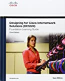 Designing for Cisco Internetwork Solutions (DESGN) Foundation Learning Guide: (CCDA DESGN 640-864) (3rd Edition) (Foundation Learning Guides)