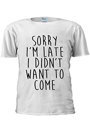 647e09a778d NisabellaLTD Sorry I m Late I Didn t Want to Come Unisex T Shirt Top Men Women  Ladies  Amazon.co.uk  Clothing