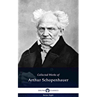 Delphi Collected Works of Arthur Schopenhauer (Illustrated) (Delphi Series Eight Book 12)